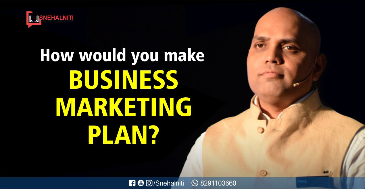 How would you make business marketing plan?